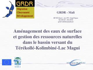GRDR - Mali BP 291 Kayes . rue 199 . Légal Ségou   Tel. 00 223 . 252 29 82  grdr@afribonemali