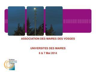 ASSOCIATION DES MAIRES DES VOSGES UNIVERSITES DES MAIRES 6 & 7 Mai 2014