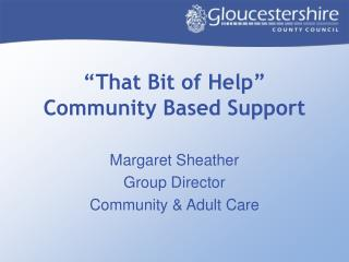 """That Bit of Help"" Community Based Support"