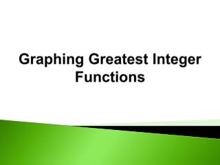 Graphing Greatest Integer Functions