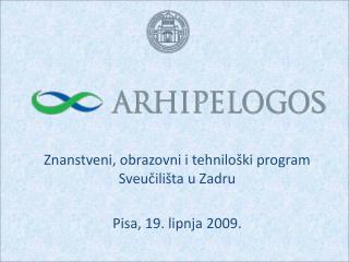 Znanstveni, obrazovni i tehniloški program Sveučilišta u Zadru Pisa, 19. lipnja 2009.