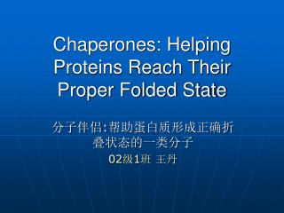 Chaperones: Helping Proteins Reach Their Proper Folded State