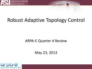 Robust Adaptive Topology Control ARPA-E Quarter 4 Review May 23, 2013