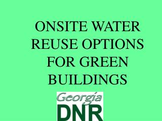 ONSITE WATER REUSE OPTIONS FOR GREEN BUILDINGS
