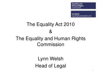 The Equality Act 2010 & The Equality and Human Rights Commission Lynn Welsh Head of Legal