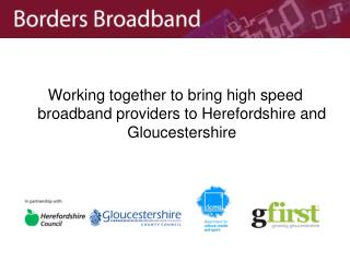Working together to bring high speed broadband providers to Herefordshire and Gloucestershire