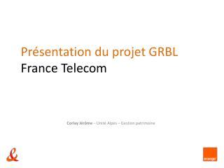 Présentation du projet GRBL France Telecom