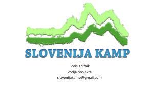 Boris Križnik Vodja projekta slovenijakamp@gmail
