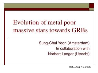 Evolution of metal poor massive stars towards GRBs