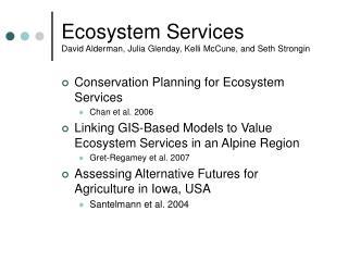 Ecosystem Services David Alderman, Julia Glenday, Kelli McCune, and Seth Strongin