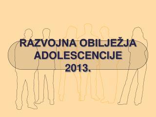 RAZVOJNA OBILJE�JA ADOLESCENCIJE 2013.