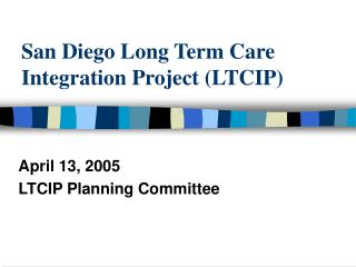 San Diego Long Term Care Integration Project (LTCIP)