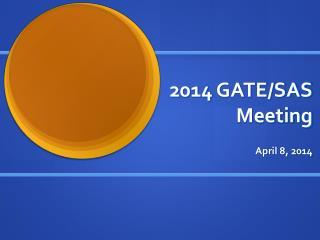 2014 GATE/SAS Meeting