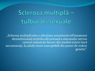Scleroza  multipl ? � tulbura ri  sexual e