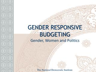 GENDER RESPONSIVE BUDGETING Gender, Women and Politics