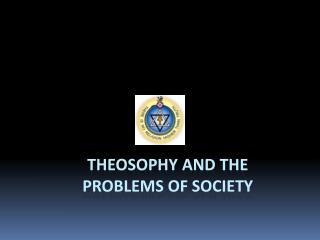 THEOSOPHY AND THE  PROBLEMS OF SOCIETY