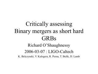 Critically assessing  Binary mergers as short hard GRBs