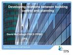 Developing relations between building control and planning