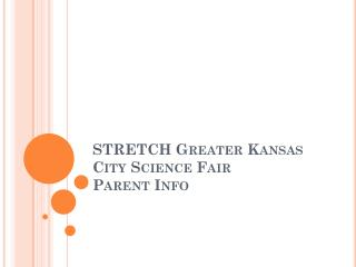 STRETCH Greater Kansas City Science Fair  Parent Info