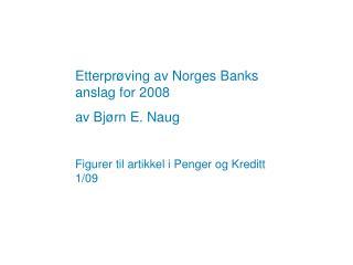 Etterprøving av Norges Banks anslag for 2008 av Bjørn E. Naug