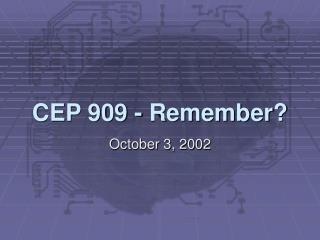 CEP 909 - Remember?