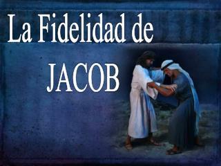 La Fidelidad de  JACOB