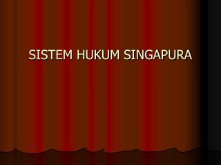 SISTEM HUKUM SINGAPURA