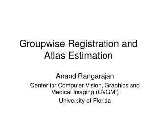Groupwise Registration and Atlas Estimation