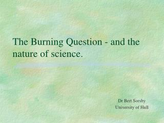 The Burning Question - and the nature of science.