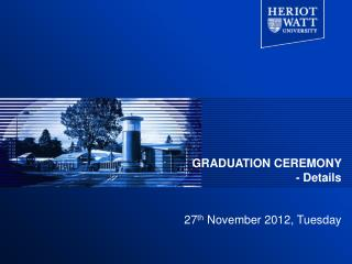 GRADUATION CEREMONY  - Details 27 th  November 2012, Tuesday