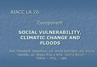 AIACC LA 26: Component SOCIAL VULNERABILITY, CLIMATIC CHANGE AND FLOODS