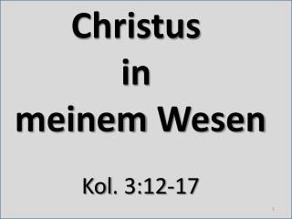 Christus in  meinem Wesen Kol . 3:12-17