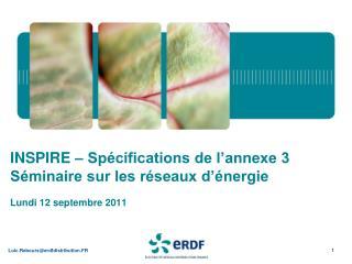 INSPIRE – Spécifications de l'annexe 3 Séminaire sur les réseaux d'énergie Lundi 12 septembre 2011