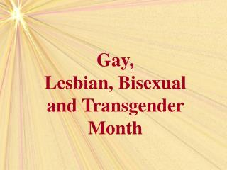 Gay,  Lesbian, Bisexual and Transgender Month