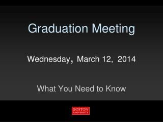 Graduation Meeting Wednesday ,  March 12,  2014