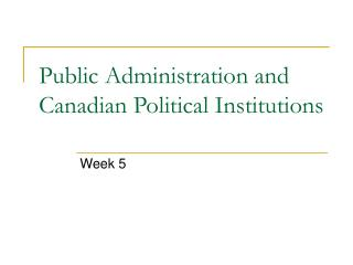 Public Administration and Canadian Political Institutions
