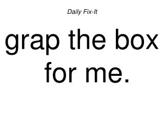Daily Fix-It grap the box for me.