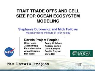 TRAIT TRADE OFFS AND CELL SIZE FOR OCEAN ECOSYSTEM MODELING  Stephanie Dutkiewicz and Mick Follows Massachusetts Institu