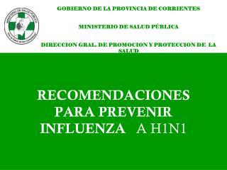 RECOMENDACIONES  PARA PREVENIR    INFLUENZA    A H1N1