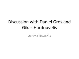 Discussion with Daniel  Gros  and  Gikas Hardouvelis
