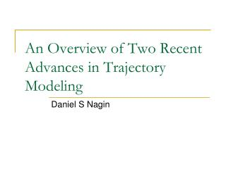 An Overview of Two Recent Advances in Trajectory Modeling