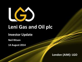 Leni Gas and Oil plc Investor Update Neil Ritson 14 August 2014