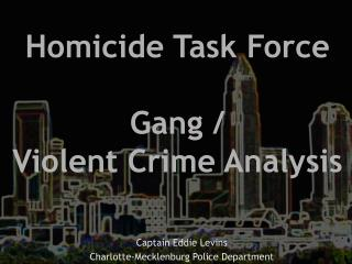 Homicide Task Force Gang / Violent Crime Analysis