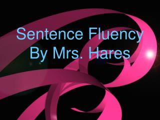 Sentence Fluency By Mrs. Hares