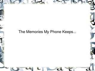 The Memories My Phone Keeps...
