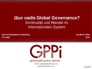 Quo vadis  Global Governance? Kontinuität und Wandel im  internationalen System