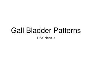 Gall Bladder Patterns