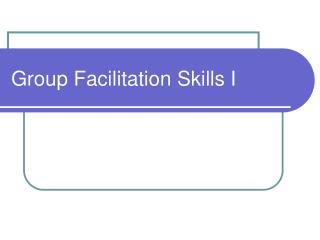 Group Facilitation Skills I