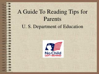 A Guide To Reading Tips for Parents U. S. Department of Education