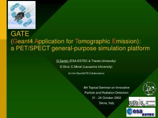 G.Santin  (ESA-ESTEC & Trieste University) D.Strul, C.Morel (Lausanne University)